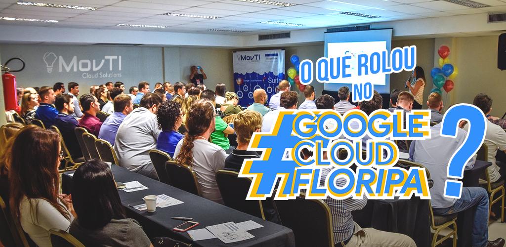 Veja como foi o 2º Google Cloud Floripa!!!