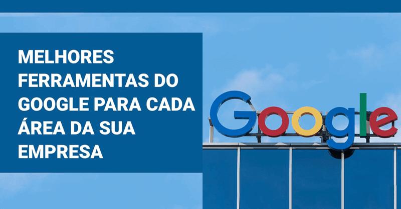 Melhores ferramentas do Google para cada área da sua empresa
