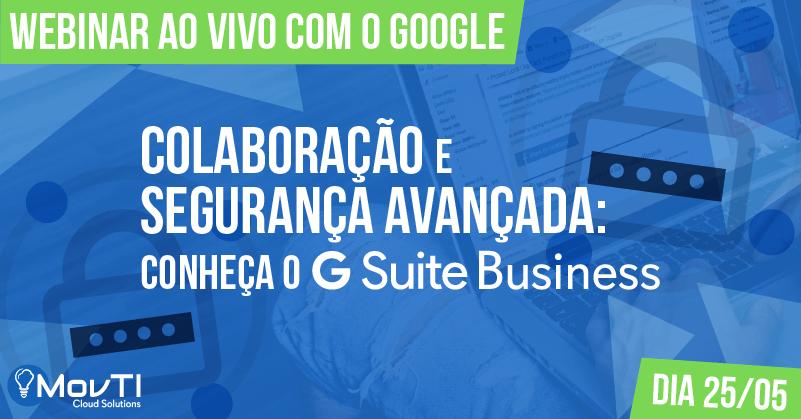 Webinar Colaboração e Segurança G Suite Business